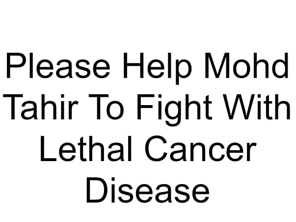 Please Help Mohd Tahir To Fight With Lethal Cancer Disease