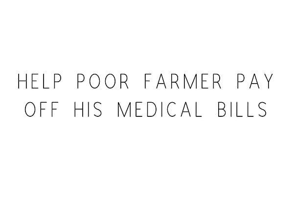 Help Poor Farmer Pay Off His Medical Bills