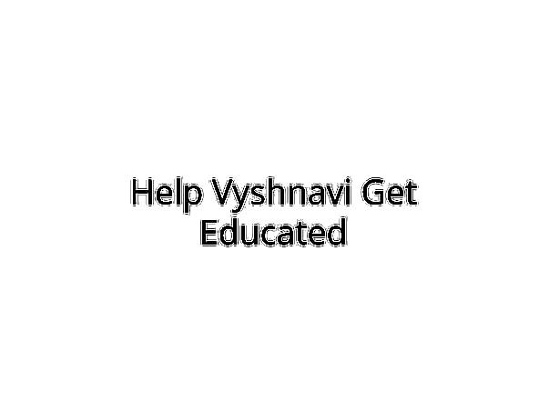 Help Vyshnavi Get Educated
