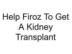 Help Firoz To Get A Kidney Transplant