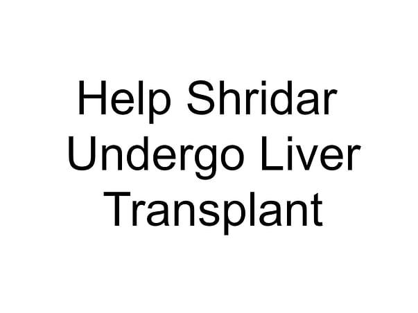Help Shridar Undergo Liver Transplant