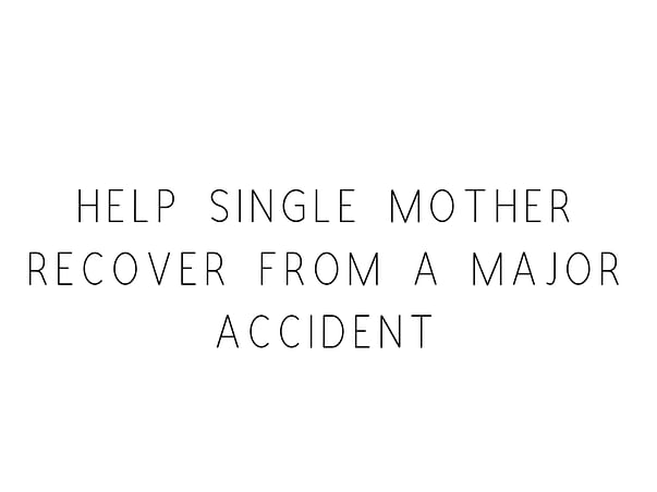 Help Single Mother Recover From A Major Accident