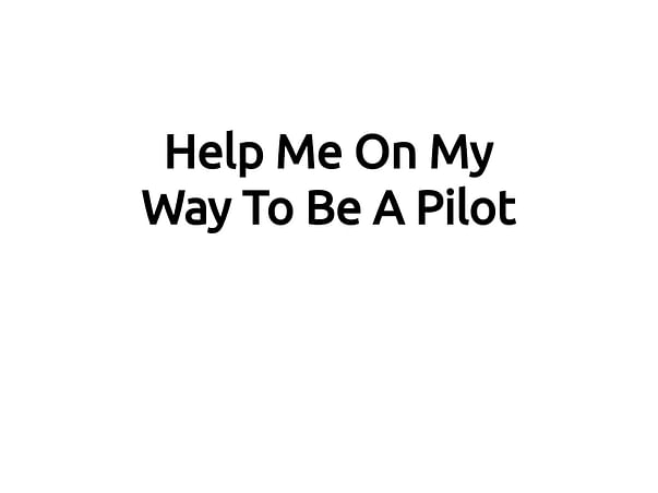 Help Me On My Way To Be A Pilot