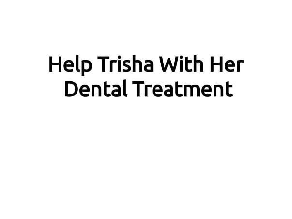 Help Trisha With Her Dental Treatment