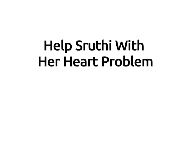 Help Sruthi With Her Heart Problem