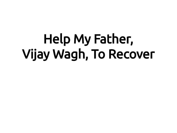 Help My Father, Vijay Wagh, Recover From Stroke And Brain Damage