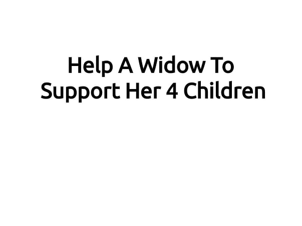 Help A Widow To Support Her 4 Children