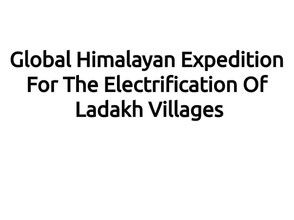 Global Himalayan Expedition For The Electrification Of Ladakh Villages