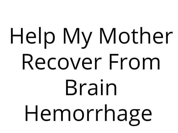 Help My Mother Recover From Brain Hemorrhage