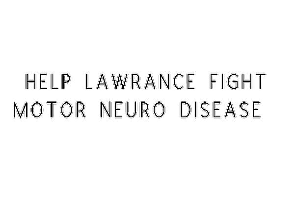Help Lawrance Fight Motor Neuro Disease