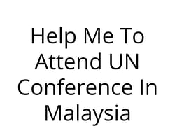 Help Me To Attend UN Conference In Malaysia