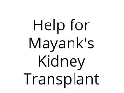 Help for Mayank's Kidney Transplant