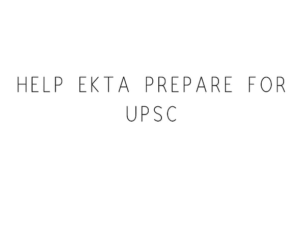 Help Ekta Prepare For UPSC