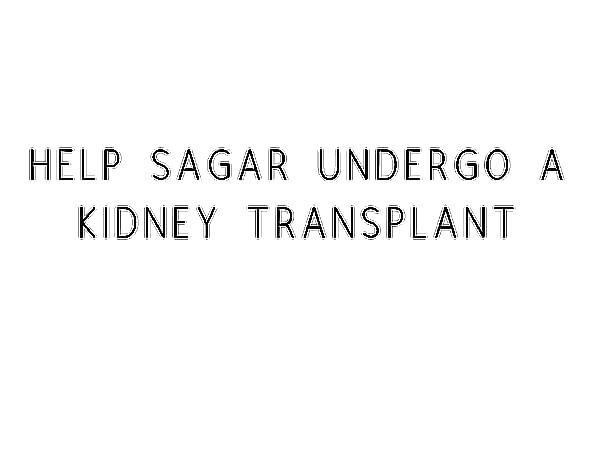 Help Sagar Undergo A Kidney Transplant