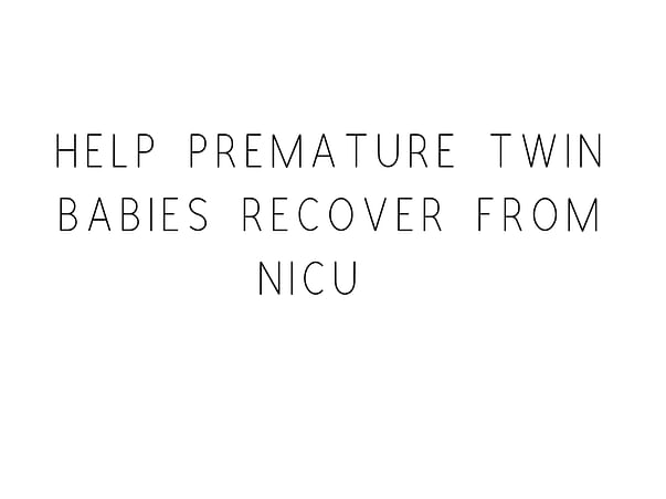 Help Premature Twin Babies Recover From NICU