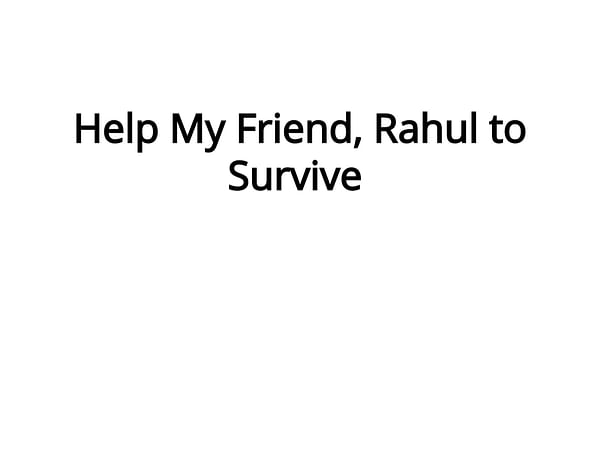 Help My Friend, Rahul to Survive