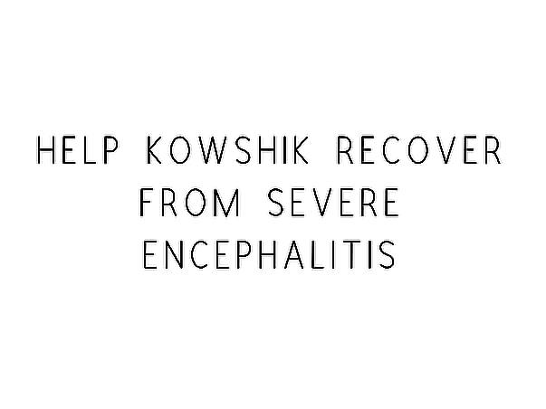 Help Kowshik Recover From Severe Encephalitis