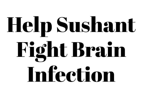 Help Sushant Fight Brain Infection