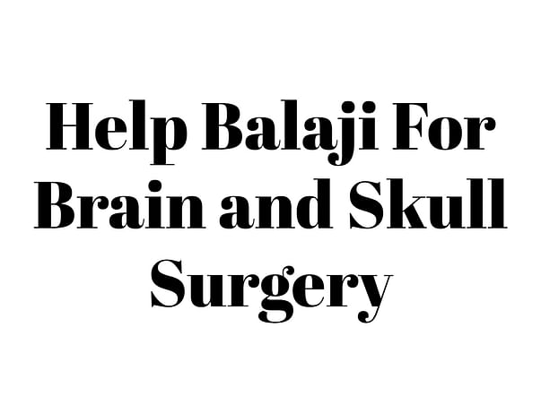 Help Balaji for Skull Surgery and Brain clot treatment