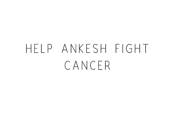 Help Ankesh Fight Cancer