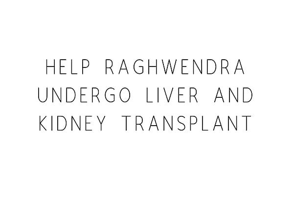 Help Raghwendra Undergo Liver And Kidney Transplant