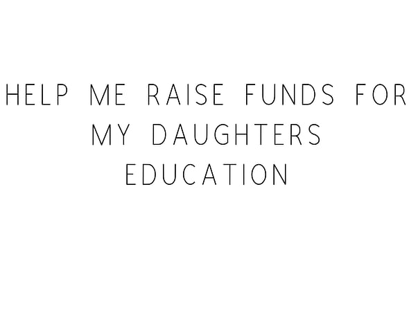 Help Me Raise Funds For My Daughters Education