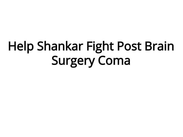 Help Shankar Fight Post Brain Surgery Coma