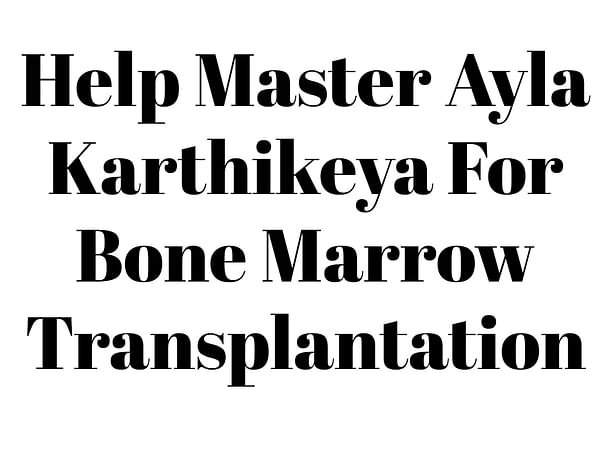 Help Master Ayla Karthikeya For Bone Marrow Transplantation