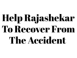 Please help Rajashekar To Get Well Soon
