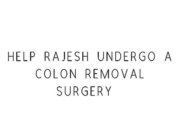 Help Rajesh Undergo A Colon Removal Surgery
