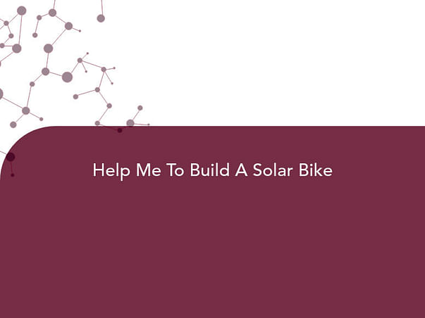 Help Me To Build A Solar Bike