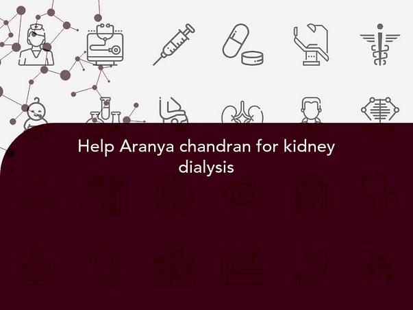 Help Aranya Chandran for Kidney Dialysis