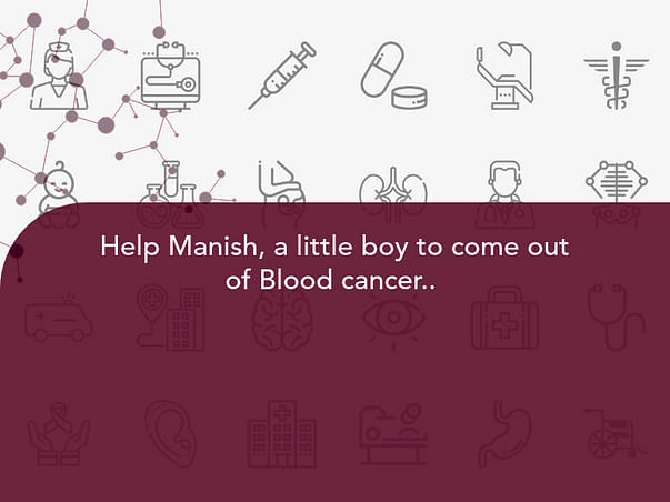 Help Manish, a little boy to come out of Blood cancer..