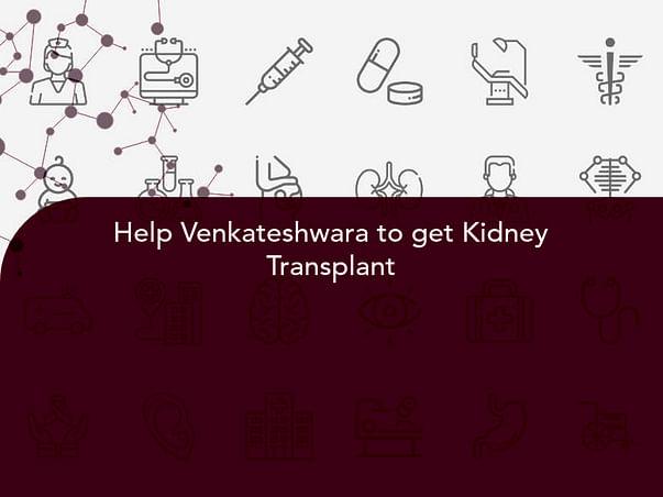 Help Venkateshwara to get Kidney Transplant