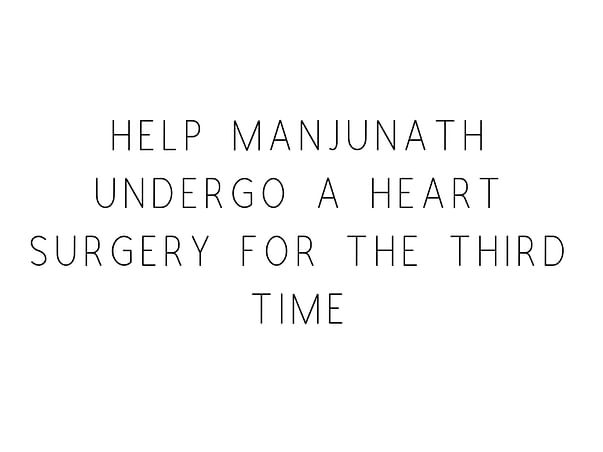 Help Manjunath Undergo A Heart Surgery For the Third Time