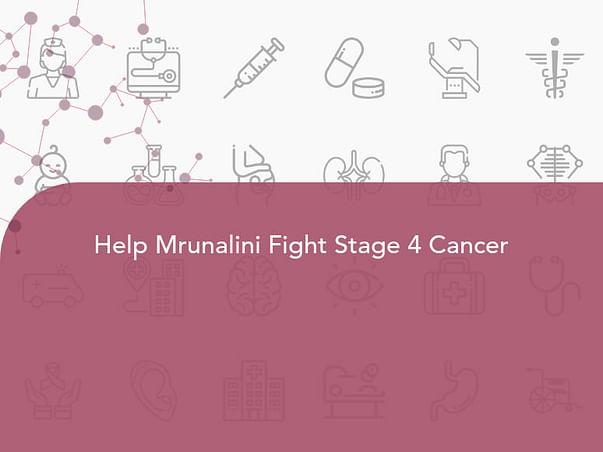 Help Mrunalini Fight Stage 4 Cancer