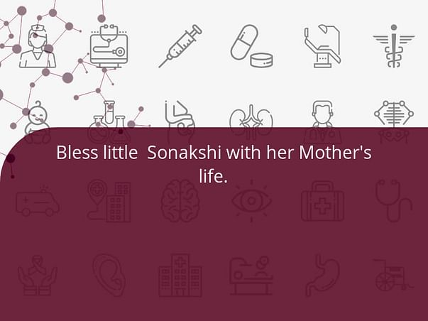 Bless little  Sonakshi with her Mother's life.
