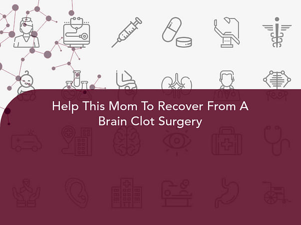 Help This Mom To Recover From A Brain Clot Surgery