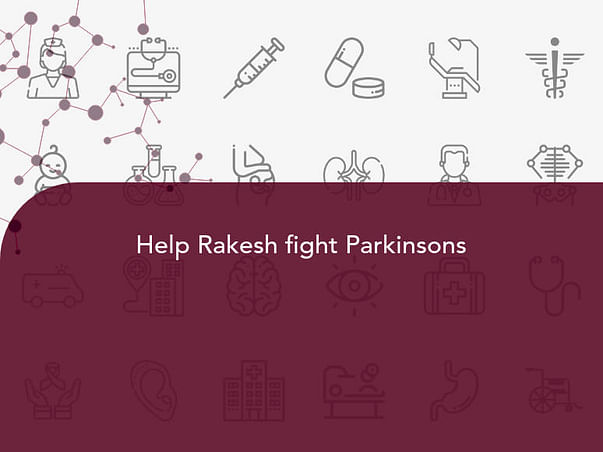 Help Rakesh fight Parkinsons