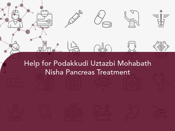 Help for Podakkudi Uztazbi Mohabath Nisha Pancreas Treatment