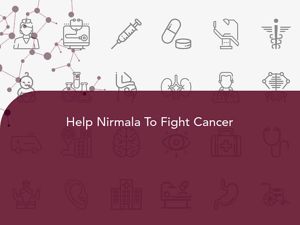 Help Nirmala To Fight Cancer