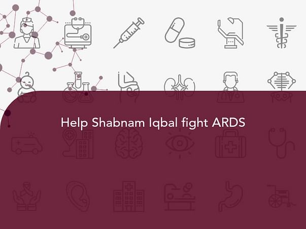 Help Shabnam Iqbal fight ARDS