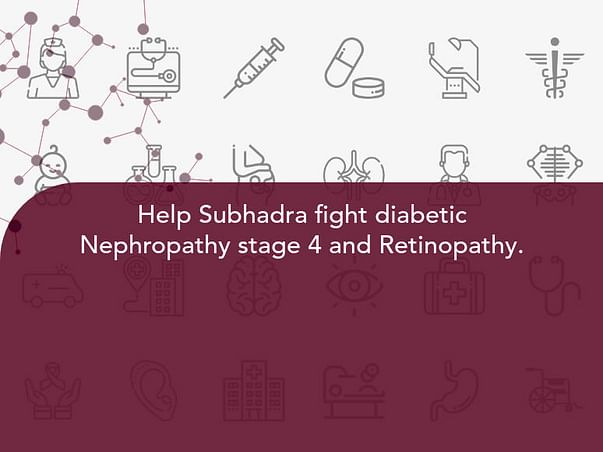 Help Subhadra fight Diabetic Nephropathy stage 4 and Retinopathy.
