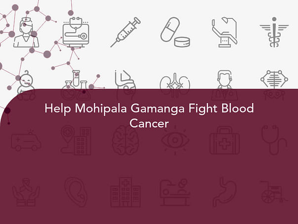 Help Mohipala Gamanga Fight Blood Cancer