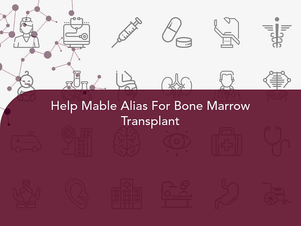 Help Mable Alias For Bone Marrow Transplant