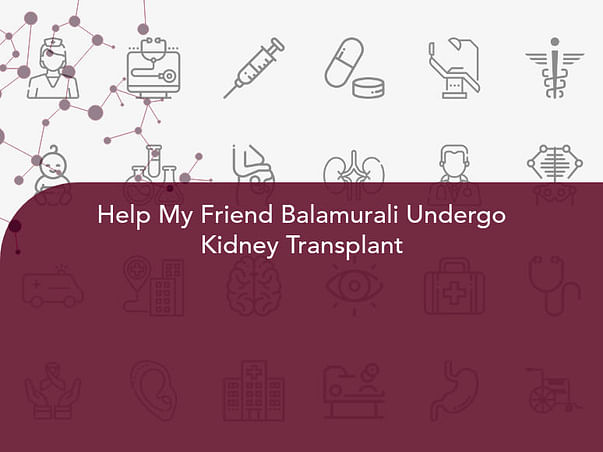 Help My Friend Balamurali Undergo Kidney Transplant