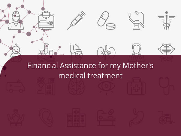 Financial Assistance for my Mother's medical treatment