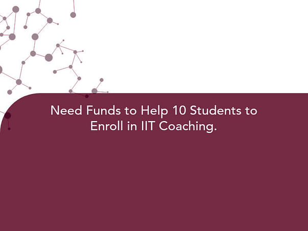 Need Funds to Help 10 Students to Enroll in IIT Coaching.