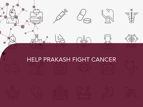 HELP PRAKASH FIGHT CANCER