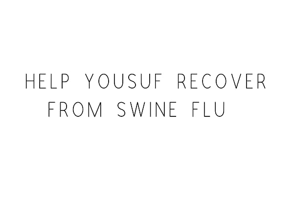Help Yousuf Recover From Swine Flu